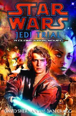 Jedi Trial: Star Wars: A Clone Wars Novel - Cragg, Dan, and Sherman, David