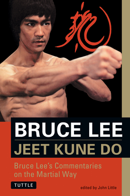 Jeet Kune Do: Bruce Lee's Commentaries on the Martial Way - Lee, Bruce, and Little, John (Compiled by)