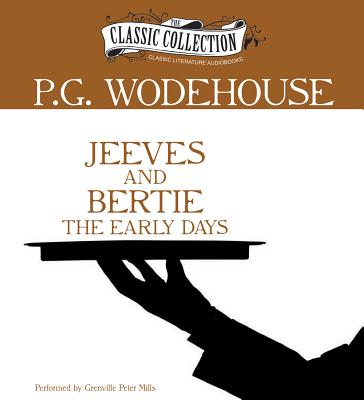 Jeeves and Bertie: The Early Days - Wodehouse, P G, and Mills, Grenville Peter (Read by)