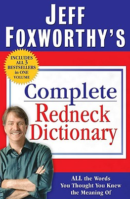 Jeff Foxworthy's Complete Redneck Dictionary: All the Words You Thought You Knew the Meaning of - Foxworthy, Jeff