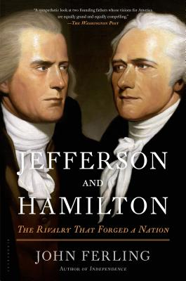Jefferson and Hamilton: The Rivalry That Forged a Nation - Ferling, John