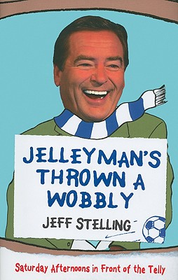 Jellyman's Thrown a Wobbly: Saturday Afternoons in Front of the Telly - Stelling, Jeff