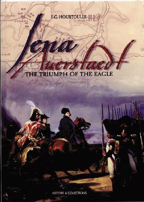 Jena Auerstaedt: The Triumph of the Eagle - Hourtoulle, Francois-Guy