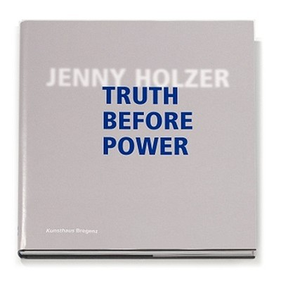 Jenny Holzer: Truth Before Power - Holzer, Jenny, and Cole, Henri, and Berger, Maurice (Editor)