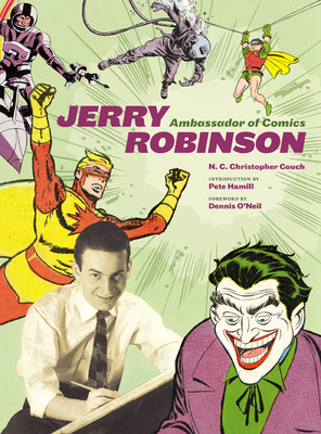Jerry Robinson: Ambassador of Comics - Couch, N C Christopher, and Hamill, Pete, Mr. (Introduction by), and O'Neil, Dennis (Foreword by)