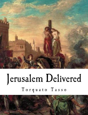 Jerusalem Delivered: Gerusalemme Liberata - Tasso, Torquato, and Fairfax, Edward (Translated by)