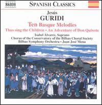 Jesús Guridi: Ten Basque Melodies - Isabel Alvarez (soprano); Bilbao Choral Society (choir, chorus); Bilbao Symphony Orchestra; Juan José Mena (conductor)