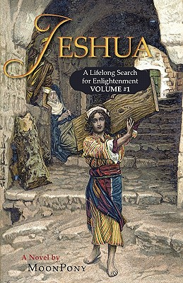 Jeshua: A Lifelong Search for Enlightenment - Moonpony