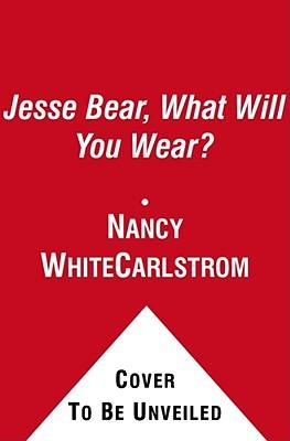 Jesse Bear, What Will You Wear? - Carlstrom, Nancy White