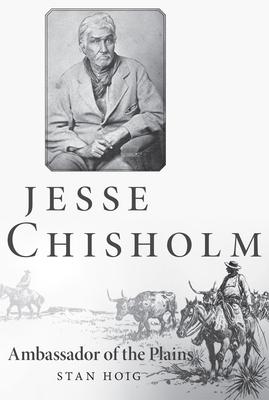 Jesse Chisholm: Ambassador of the Plains - Hoig, Stan