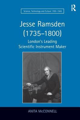 Jesse Ramsden (1735-1800): London's Leading Scientific Instrument Maker - McConnell, Anita