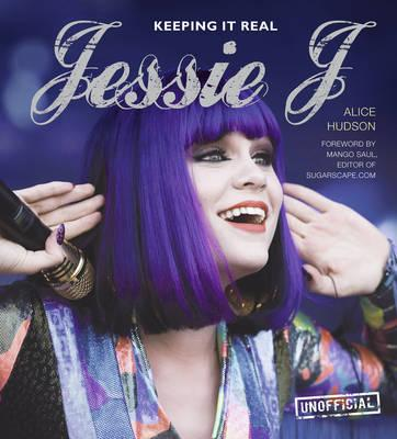 Jessie J: Keeping it Real - Hudson, Alice, and Saul, Mango (Foreword by)