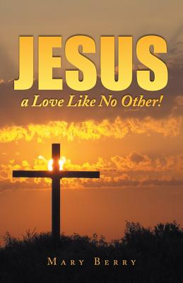 Jesus, a Love Like No Other! - Berry, Mary