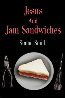 Jesus and Jam Sandwiches - Smith, Simon