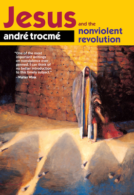 Jesus and the Nonviolent Revolution - Trocme, Andre, and Frame, John M, and Moore, Charles E (Introduction by)