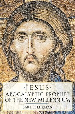Jesus: Apocalyptic Prophet of the New Millennium - Ehrman, Bart D