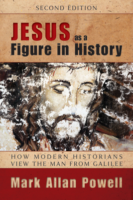 Jesus as a Figure in History: How Modern Historians View the Man from Galilee - Powell, Mark Allan