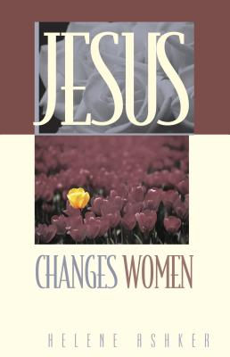 Jesus Changes Women - Ashker, Helene, and Thrall, Bill, and Willard, Dallas, Professor