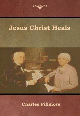 Jesus Christ Heals - Fillmore, Charles