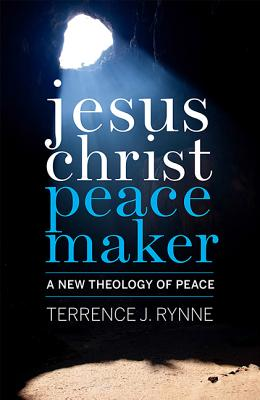 Jesus Christ, Peacemaker: A New Theology of Peace - Rynne, Terrence J