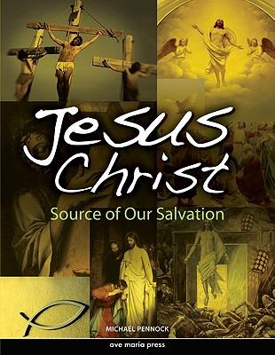 Jesus Christ: Source of Our Salvation - Pennock, Michael