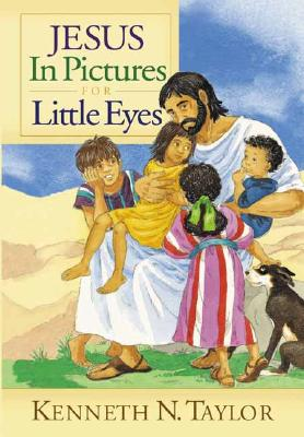 Jesus in Pictures for Little Eyes - Taylor, Kenneth N, Dr., B.S., Th.M.