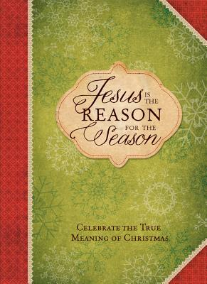 Jesus Is the Reason for the Season: Celebrate the True Meaning of Christmas - Ellie Claire