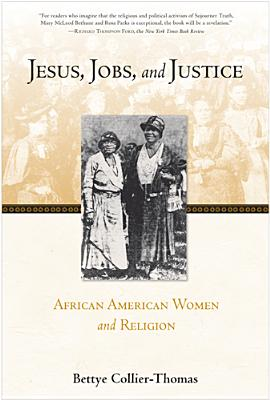 Jesus, Jobs, and Justice: African American Women and Religion - Collier-Thomas, Bettye, Professor