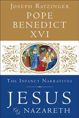 Jesus of Nazareth: The Infancy Narratives - Ratzinger, Joseph, and Pope Benedict XVI, and Whitmore, Philip J (Translated by)