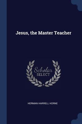 Jesus, the Master Teacher - Horne, Herman Harrell