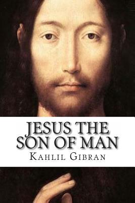 Jesus the Son of Man - Gibran, Kahlil