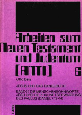 Jesus Und Das Danielbuch: Band II: Die Menschensohnworte Jesu Und Die Zukunftserwartung Des Paulus (Daniel 7,13-14) - Betz, Otto, and Grimm, Werner