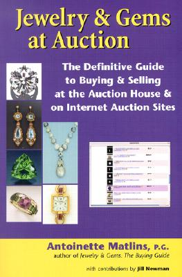 Jewelry & Gems at Auction: The Definitive Guide to Buying & Selling at the Auction House & on Internet Auction Sites - Matlins, Antoinette Leonard, and Newman, Jill (Contributions by)