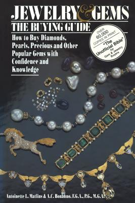 Jewelry & Gems the Buying Guide: How to Buy Diamonds, Pearls, Precious and Other Popular Gems with Confidence and Knowledge - Matlins, Antoinette Leonard, and Bonanno, Antonio C, MGA