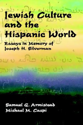 Jewish Culture and the Hispanic World: Essays in Memory of Joseph H. Silverman - Silverman, Joseph H, and Olson, Karen L, and Armistead, Samuel G (Editor)