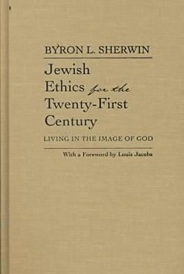 Jewish Ethics for the Twenty-First Century: Living in the Image of God - Sherwin, Byron L, Dr., Ph.D.
