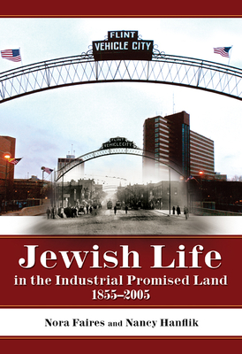 Jewish Life in the Industrial Promised Land, 1855-2005 - Faires, Nora Helen