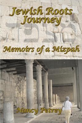 Jewish Roots Journey: Memoirs of a Mizpah - Petrey, Nancy
