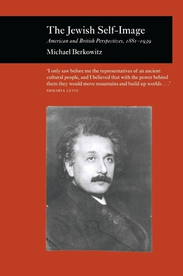 Jewish Self-Image: American and British Perspectives 1881-1939 - Berkowitz, Michael