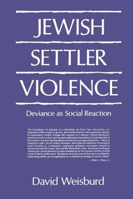 Jewish Settler Violence: Deviance as Social Reaction - Weisburd, David