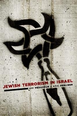 Jewish Terrorism in Israel - Pedahzur, Ami, and Perliger, Arie