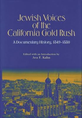 Jewish Voices of the California Gold Rush: A Documentary History, 1849-1880 - Kahn, Ava F (Editor)