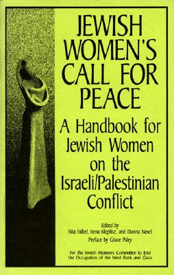 Jewish Women's Call for Peace: A Handbook for Jewish Women on the Israeli/Palestinian Conflict - Falbel, Rita (Editor), and Klepfisz, Irena (Editor), and Paley, Grace (Designer)