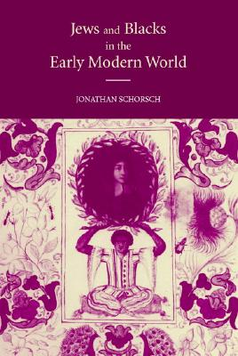 Jews and Blacks in the Early Modern World - Schorsch, Jonathan