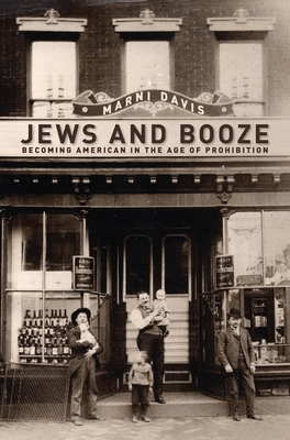 Jews and Booze: Becoming American in the Age of Prohibition - Davis, Marni