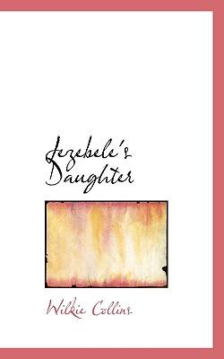 Jezebele's Daughter - Collins, Wilkie