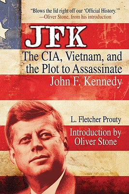 JFK: The CIA, Vietnam, and the Plot to Assassinate John F. Kennedy - Prouty, L Fletcher, and Stone, Oliver (Introduction by)