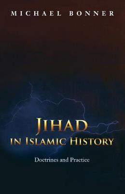 Jihad in Islamic History: Doctrines and Practice - Bonner, Michael