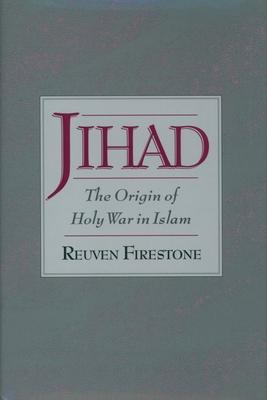 Jihad: The Origin of Holy War in Islam - Firestone, Reuven