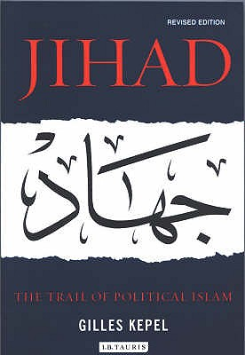 Jihad: The Trail of Political Islam - Kepel, Gilles